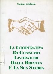 La Cooperativa di Consumo Lavoratori della Brianza e la sua storia / Stefano Caldirola