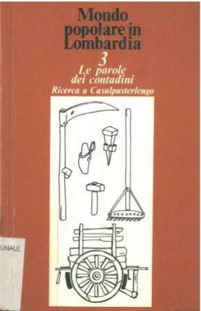 Le parole dei contadini : ricerca a casalpusterlengo, di Giacomo Bassi, Aldo milanesi : prefazione, etimologie e nota linguistica di Glauco Sanga