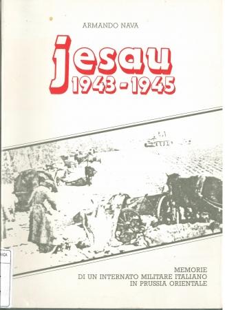 Jesau : 1943-1945 : memorie di un Internato Militare Italiano in Prussia Orientale / Armando Nava