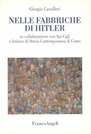 Nelle fabbriche di Hitler / Giorgio Cavalleri ; in collaborazione con Spi-Cgil e Istituto di Storia contemporanea di Como
