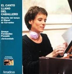 El canto llano del caballero [Audioregistrazione] : musiche del tempo di Miguel de Cervantes / Amaya Fernandez Pozuelo, clavicembalo