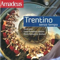 Trentino senza tempo [Audioregistrazione] / Tosca, voce ; Corpo bandistico Albiano ; Marco Somadossi, direttore