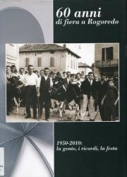 60 anni di fiera a Rogoredo : 1950-2010 : la gente, i ricordi, la festa / [testi e redazione : Claudio Corbetta]