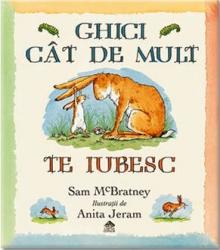 Ghici cat de mult te iubesc / o poveste de Sam McBratney ; ilustratii de Anita Jeram ; traducere de Andreea Stanescu