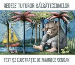 Regele tuturor salbaticiunilor / text si ilustratii de Maurice Sendak ; traducere de Roxana Jeler