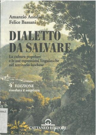 Dialetto da salvare : la cultura popolare e le sue espressioni linguistiche nel territorio lecchese / Amanzio Aondio, Felice Bassani