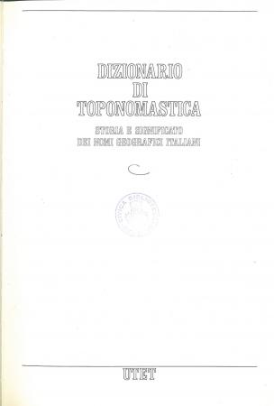 Dizionario di toponomastica : storia e significato dei nomi geografici italiani