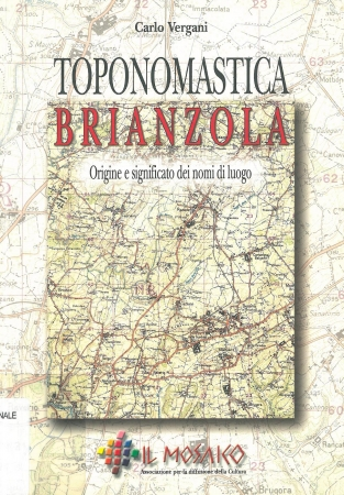Toponomastica brianzola : origine e significato dei nomi di luogo / Carlo Vergani