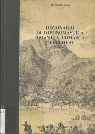 Dizionario di toponomastica briantea, comasca e lecchese / Pierino Boselli