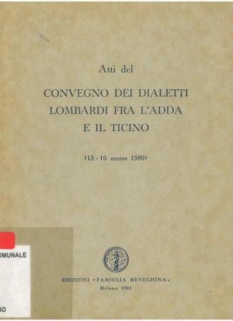 Convegno dei dialetti lombardi fra l'Adda e il Ticino : atti : Milano, 15-16 marzo 1980