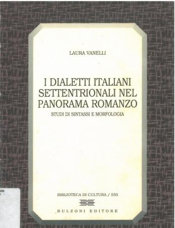 I dialetti italiani settentrionali nel panorama romanzo : studi di sintassi e morfologia / Laura Vanelli