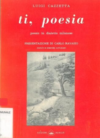 Ti, poesia : poesie in dialetto milanese / Luigi Cazzetta ; presentazione di Carlo Ravasio ; disegni di Edmondo Sannazaro