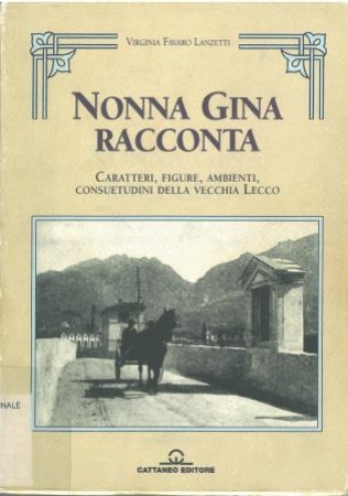 Nonna Gina racconta : caratteri, figure, ambienti, consuetudini della vecchia Lecco / Virginia Favaro Lanzetti