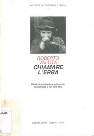 Chiamare l'erba : rituali di propiziazione primaverile nel Comasco e nel nord Italia / Roberto Valota