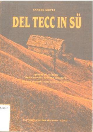 Del tecc in su : episodi di costume della vecchia Brianza collinare : ricerca condotta sulla tradizione orale / Sandro Motta