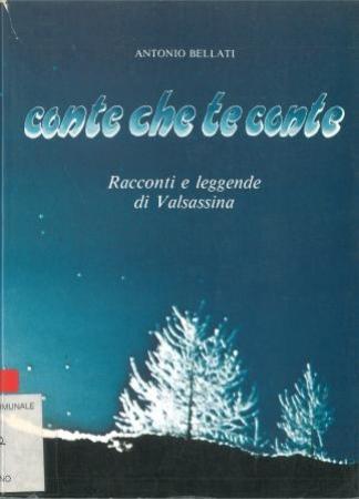 Conte che te conte : racconti e leggende di Valsassina / Antonio Bellati ; [fotografie di Lodovico Bevilacqua]
