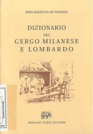 Dizionario del gergo milanese e lombardo / Nino Bazzetta De Vemenia