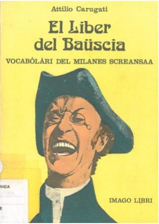 El liber del bauscia : vocabolari del milanes screansaa / Attilio Carugati