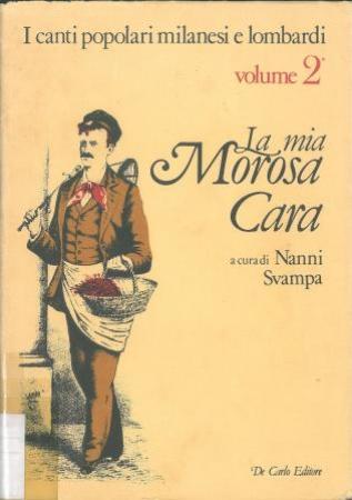 La <mia morosa cara : raccolta di canti popolari milanesi e lombardi> 2. / [a cura di] Nanni Svampa