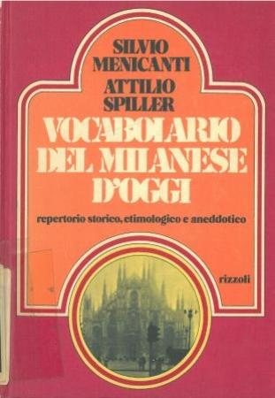 Vocabolario del milanese d'oggi : repertorio storico, etimologico e aneddotico / Silvio Menicanti, Attilio Spiller