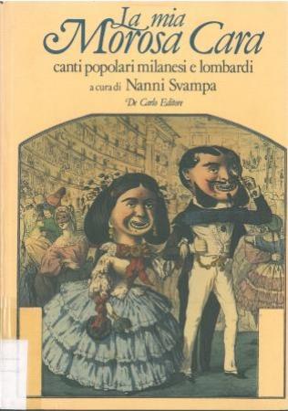 La <mia morosa cara : raccolta di canti popolari milanesi e lombardi> 1. / [a cura di] Nanni Svampa
