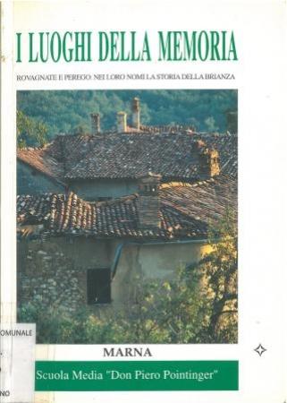 I luoghi della memoria : Rovagnate e Perego: nei loro nomi la storia della Brianza / [della] Scuola media Don Piero Pointinger