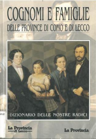 Cognomi e famiglie delle provincie di Como e di Lecco : dizionario delle nostre radici / Gianfranco Scotti, Mario Longatti