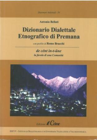 Dizionario dialettale etnografico di Premana : de cent in-t-une : la favola di una Comunità / Antonio Bellati ; con profilo di Remo Bracchi