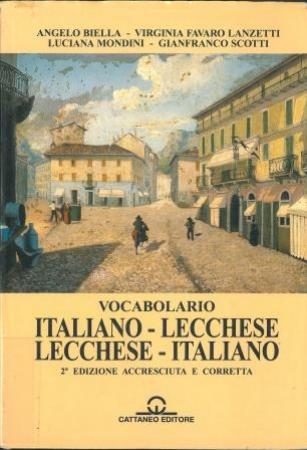 Vocabolario italiano-lecchese lecchese-italiano : preceduto da una grammatica essenziale e da un saggio di toponomastica lecchese / Angelo Biella, ... [et al.]