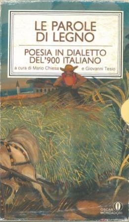 Le parole di legno : poesia in dialetto del '900 italiano / a cura di Mario Chiesa e Giovanni Tesio