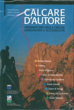 Calcare d'autore : arrampicare nella Grigna dimenticata e sconosciuta / Pietro Buzzoni, Andrea Spandri, Giuseppe Carì