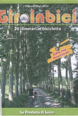 Giroinbici : 20 itinerari in bicicletta / Albano Marcarini