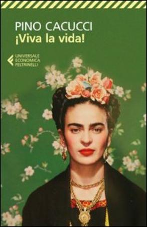 Viva la vida! / Pino Cacucci