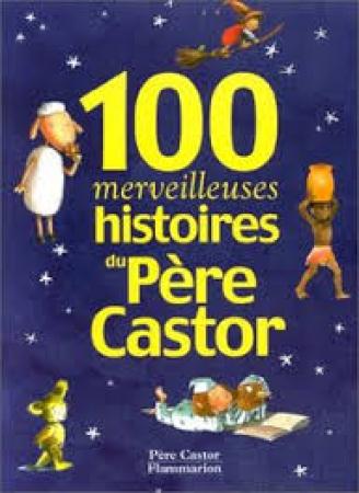 100 merveilleuses histoires du Pere Castor