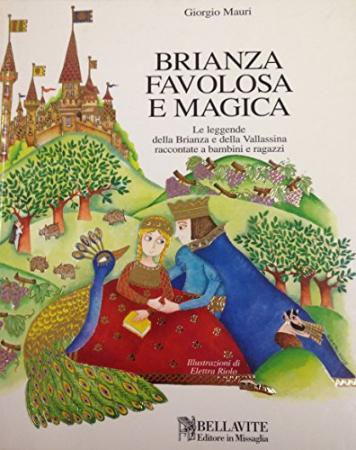 Brianza favolosa e magica : le leggende della Brianza e della Vallassina raccontate a bambini e ragazzi / Giorgio Mauri ; illustrazioni di Elettra Riolo