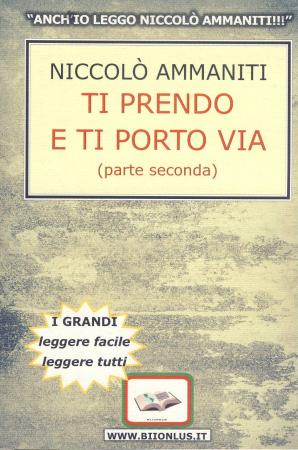 Ti prendo e ti porto via / Niccolò Ammaniti. Vol. 2