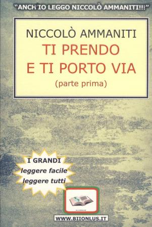 Ti prendo e ti porto via / Niccolò Ammaniti. Vol. 1