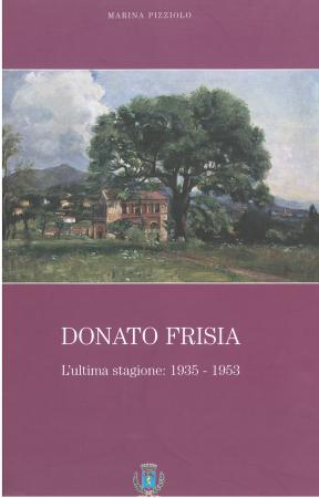 Donato Frisia : l'ultima stagione : 1935-1953 / Marina Pizziolo