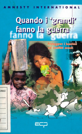 Quando i grandi fanno la guerra : proteggere i bambini nei conflitti armati / Amnesty International