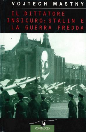 Il dittatore insicuro: Stalin e la guerra fredda / Vojtech Mastny ; traduzione di Annalisa Agrati