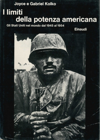 I limiti della potenza americana : gli Stati Uniti nel mondo dal 1945 al 1954 / Joyce e Gabriel Kolko