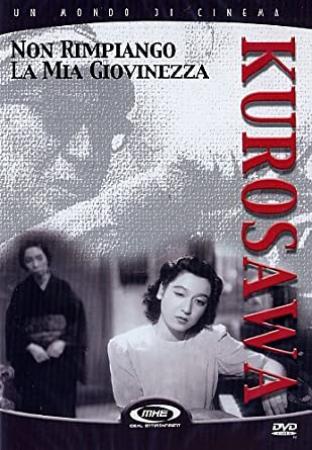 Non rimpiango la mia giovinezza / regia di Akira Kurosawa ; sceneggiatura Eijiro Hisaita, Akira Kurosawa; musica Tadashi Hattori