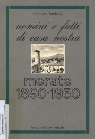 Uomini e fatti di casa nostra : Merate 1890-1950 / Momolo Bonfanti
