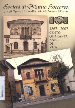 Società di Mutuo Soccorso fra gli operai e contadini della Brianza, Merate : 1867-2007 centoquaranta anni di vita