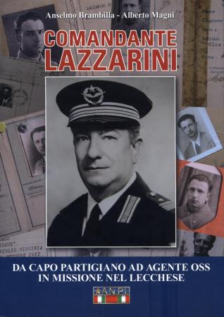 Comandante Lazzarini [: da capo partigiano ad agente OSS in missione nel lecchese]