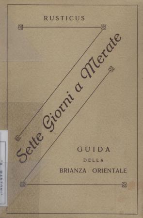 Sette giorni a Merate : guida della Brianza orientale / Rusticus Carlo Merli