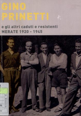 Gino Prinetti e gli altri caduti e resistenti [: Merate 1920-1945]