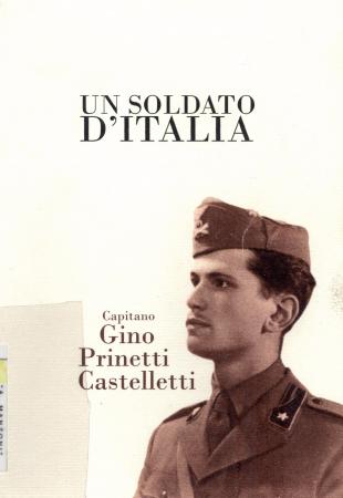 Un soldato d'Italia [: capitano Gino Prinetti Castelletti]