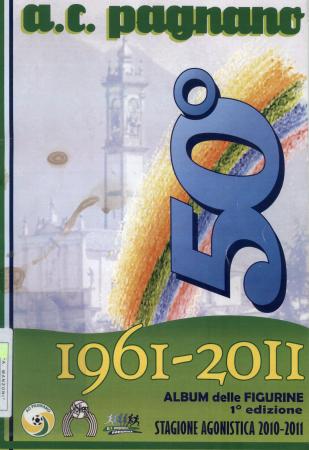 A.C. Pagnano 50. [: 1961-2011 : album delle figurine : 1. edizione : stagione agonistica 2010-2011]