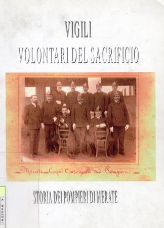 Vigili : volontari del sacrificio : storia dei pompieri di Merate